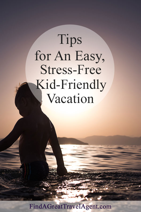 Tips for an easy stress-free kid-friendly vacation